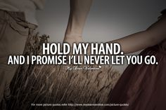 hold my hand quotes sayings | Cute Quotes for Her - Hold my hand and I promise I'll never let you go