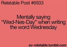 "Mentally saying ""Wed-Nes-Day"" when writing the word Wednesday. So true Teenager Quotes, Teen Quotes, Funny Quotes, Funny Memes, Hilarious, Teen Posts, Teenager Posts, Funny Posts, Relatable Posts"