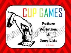 Cup Games: Pattern Variations and Song Lists Let the Children compose a rhythm pattern with the cup. Good ideas.