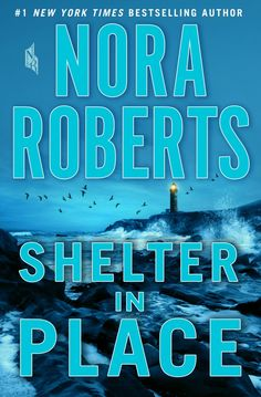 Shelter in Place by Nora Roberts – out May 29, 2018 (click to preorder)