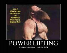"""Powerlifting, a tri-athalon for real men. """"Forget your regular triathlons, I'm doing the powerlifting triathlon you puny whimps"""" Powerlifting Quotes, Powerlifting Motivation, Fitness Motivation, Weight Training, Weight Lifting, Power Lifting, Weight Loss, Bodybuilding Workouts, Bodybuilding Motivation"""