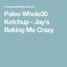 Paleo Whole30 Ketchup - Jay's Baking Me Crazy