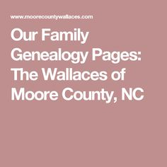 Our Family Genealogy Pages: The Wallaces of Moore County, NC