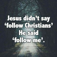 We forget that sometimes.  It is not about following a pastor, Bible study leader, a sing group...just JESUS!