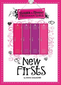 New Firsts by Diana G Gallagher. For ages 9-13. They've been best friends for years, but when the first week of high school rolls around, Claudia and Monica know things are going to change. Boys, homework, friendships - everything seems to be different from middle school. Can their friendship survive?
