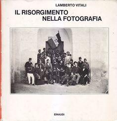 IL RISORGIMENTO NELLA FOTOGRAFIA di Lamberto Vitali 1979 Einaudi editore