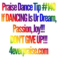 Praise Dance Tip #140 DON'T GIVE UP!!! www.4everpraise.com #dancetip #dance #4everpraise #praisedancetip #praisedance Worship Dance, Praise Dance, Praise And Worship, Worship Meaning, Dancing With Jesus, Dance Tips, Dance Quotes, Passion, Inspiring Quotes