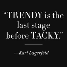 Trendy is the last stage before tacky. 50 Famous Fashion Quotes from Karl Lagerfeld, Coco Chanel, Diana Vreeland - Famous Fashion Quotes - Harper's BAZAAR Magazine Now Quotes, Great Quotes, Quotes To Live By, Life Quotes, Inspirational Quotes, Motivational, Unique Quotes, Clever Quotes, People Quotes