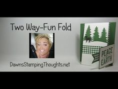 Two Way Fun Fold card video - Dawn's Stamping Thoughts Card Making Tips, Card Making Tutorials, Card Making Techniques, Making Ideas, Video Tutorials, Fancy Fold Cards, Folded Cards, Flip Cards, Holiday Cards