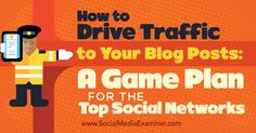 How to Drive Traffic to Your Blog Posts: A Game Plan for the Top Social Networks