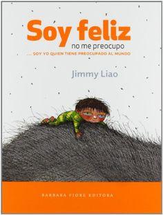 Soy feliz, no me preocupo: ...soy yo quien tiene preocupado al mundo (Cuentos (barbara Fiore)) de Jimmy Liao http://www.amazon.es/dp/8415208197/ref=cm_sw_r_pi_dp_V8qwub192ME3Y