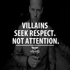 Villains seek respect. Not attention. #villainsrespect #respect #villainsattention #vllnhq