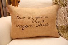 Rock me Mama, Like a Wagon Wheel Burlap Throw Pillow