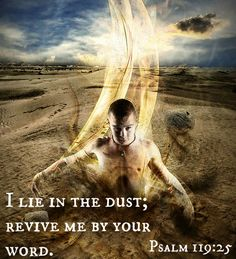 Psalm 119:25 I lie in the dust;     revive me by your word.
