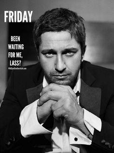 Fridays with Gerard Butler --always a day to look forward to. via Wild Eyed Southern Celt on facebook #FRIDAY #GERRYBUTLER #SCOTTISH