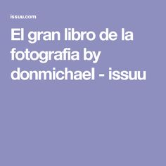El gran libro de la fotografia by donmichaeI - issuu