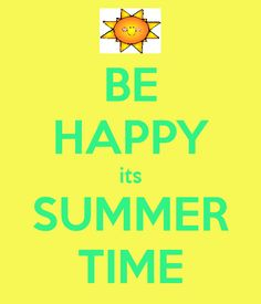 BE HAPPY its SUMMER TIME