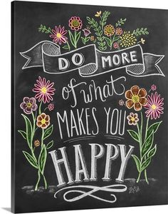 """""""Do more of what makes you happy"""" handwritten and illustrated with flowers on a chalkboard background. Do More Of What Makes You Happy Handlettering Inspirational Quote Art by Lily and Val from Great BIG Canvas. Summer Chalkboard Art, Chalkboard Art Quotes, Blackboard Art, Chalkboard Print, Chalkboard Drawings, Chalkboard Lettering, Chalkboard Designs, Chalk Drawings, Chalkboard Background"""