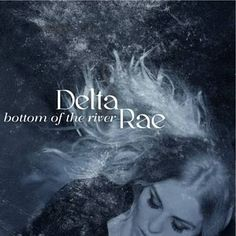 Bottom Of The River - Delta Rae