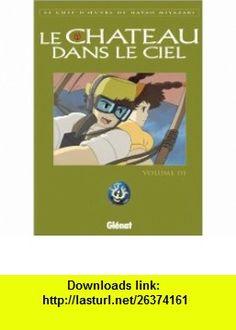 Le Chateau Dans Le Ciel Le Chateau Dans Le Ciel 3 (French Edition) (9782723444132) Hayao Miyazaki , ISBN-10: 2723444139  , ISBN-13: 978-2723444132 ,  , tutorials , pdf , ebook , torrent , downloads , rapidshare , filesonic , hotfile , megaupload , fileserve