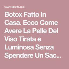 Botox Fatto In Casa. Ecco Come Avere La Pelle Del Viso Tirata e Luminosa Senza Spendere Un Sacco Di Soldi - VEDI TUTTO