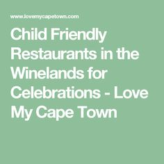 Child Friendly Restaurants in the Winelands for Celebrations - Love My Cape Town Celebration Love, Child Friendly, Cape Town, Fine Dining, Celebrations, Restaurants, Children, Young Children, Boys
