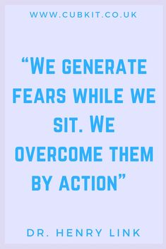 We generate fears while we sit. We overcome them by action - Dr Henry Link #motivationalquotes #inspirationalthinking #affirmations #positivethinking