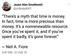 Theres a myth that time is money. In fact time is more precious than money. Its a nonrenewable resource. Once youve spent it and if youve spent it badly its gone forever. Neil A. Fiore . . . . . . #makemoneyfromhome #networkmarketingleads #workfromanywhere #homebasedbusiness #smallbusinessowner #onlinebiz #entrepreneurial #entrepreneurslife #entrepreneurquotes #entrepreneurmotivation #socialmediamarketingtips #laptoplifestyle #mlmsuccess #mlmleads #mlmtraining #mlmtips #networkmarketingtips…