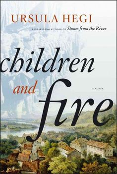 Children and Fire, by Ursula Hegi -- Terry