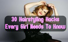 30 Hairstyling Hacks Every Girl Needs To Know