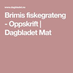 Brimis fiskegrateng - Oppskrift | Dagbladet Mat