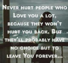 Ha there's truth to this because the one getting hurt never stops loving they just have to leave because its the only way to relieve a portion of the pain.