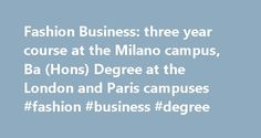 Fashion Business: three year course at the Milano campus, Ba (Hons) Degree at the London and Paris campuses #fashion #business #degree http://ohio.nef2.com/fashion-business-three-year-course-at-the-milano-campus-ba-hons-degree-at-the-london-and-paris-campuses-fashion-business-degree/  # FASHION BUSINESS THE COURSE Fashion business professionals drive the tactical and entrepreneurial spirit of a fashion company. They work on production, communication, marketing and retail and must possess a…