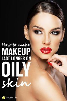 How to make Makeup last longer on Oily skin?