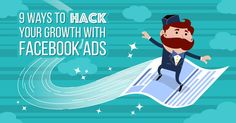 9 Ways To Hack Your Growth With Facebook Ads