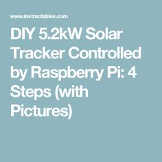 DIY 5.2kW Solar Tracker Controlled by Raspberry Pi: 4 Steps (with Pictures)