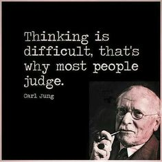 TOP JUDGING quotes and sayings by famous authors like Carl Jung : Thinking is difficult, that's why most people judge. Judge Quotes, Wise Quotes, Quotable Quotes, Famous Quotes, Words Quotes, Wise Words, Quotes To Live By, Motivational Quotes, Funny Quotes