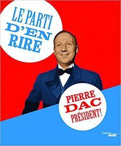 Amazon.fr - Le parti d'en rire : Pierre Dac président ! - Pierre DAC, Jacques PESSIS - Livres
