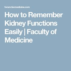 How to Remember Kidney Functions Easily | Faculty of Medicine