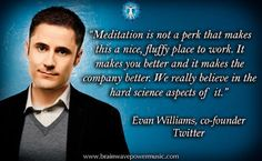 """We really believe in the hard science aspects of it."" - Evan Williams on #meditation . #quote #meditation #twitter #life #health #wellness #awareness #work #better #company #science #inspire #motivate #chakra #goddess #tarot #reiki #spiritualgrowth #reincarnation #sacredspace #crystalhealing #love #light #magick #dailyinspiration #mindfulness #spiritual #empower"