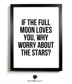 if the full moon loves you, why worry about the stars?