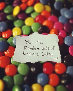 you. me. random acts of kindness today.