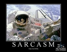 Atheism, Religion, God is Imaginary. I see no god up here. Sarcasm has no limits.