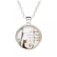 "ED30 If Cats Could Talk They Would Lie Necklace ‼️PRICE FIRM‼️   LOVE IT! Lightweight and easy to wear. Necklace is approximately 24"" including 2"" extender chain. Medallion is approximately 1.1"" in diameter. Please check my closet for more items including designer clothing, scarves and much more. Jewelry Necklaces"