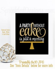 A Party Without Cake Is Just A Meeting - Printable Wedding Party Sign, Black Gold Sweet 16 Party Decorations, Black White Gold Glitter Decor