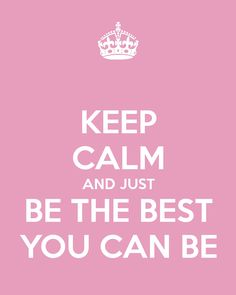 PRINTABLE - KEEP CALM AND JUST BE THE BEST YOU CAN BE