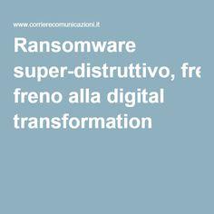 Ransomware super-distruttivo, freno alla digital transformation