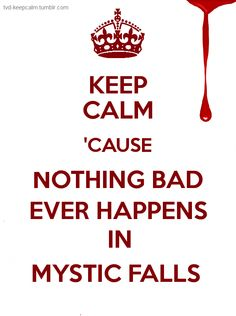 You want to trust random strangers who come to town-they never have bad intentions. And education is overrated-school is only for dances and random deaths. I love Mystic Falls!