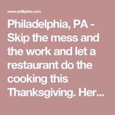 Philadelphia, PA - Skip the mess and the work and let a restaurant do the cooking this Thanksgiving. Here are some restaurants that are mixing modern and traditional with special Thanksgiving dinners.