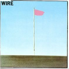 Best Punk Albums Ever   Best Punk Record Ever: Wire's Pink Flag, No Question About It!!